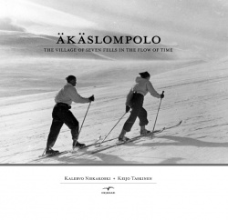Äkäslompolo : The village of seven fells in the flow of time